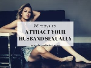 How to be sexually attractive to my husband